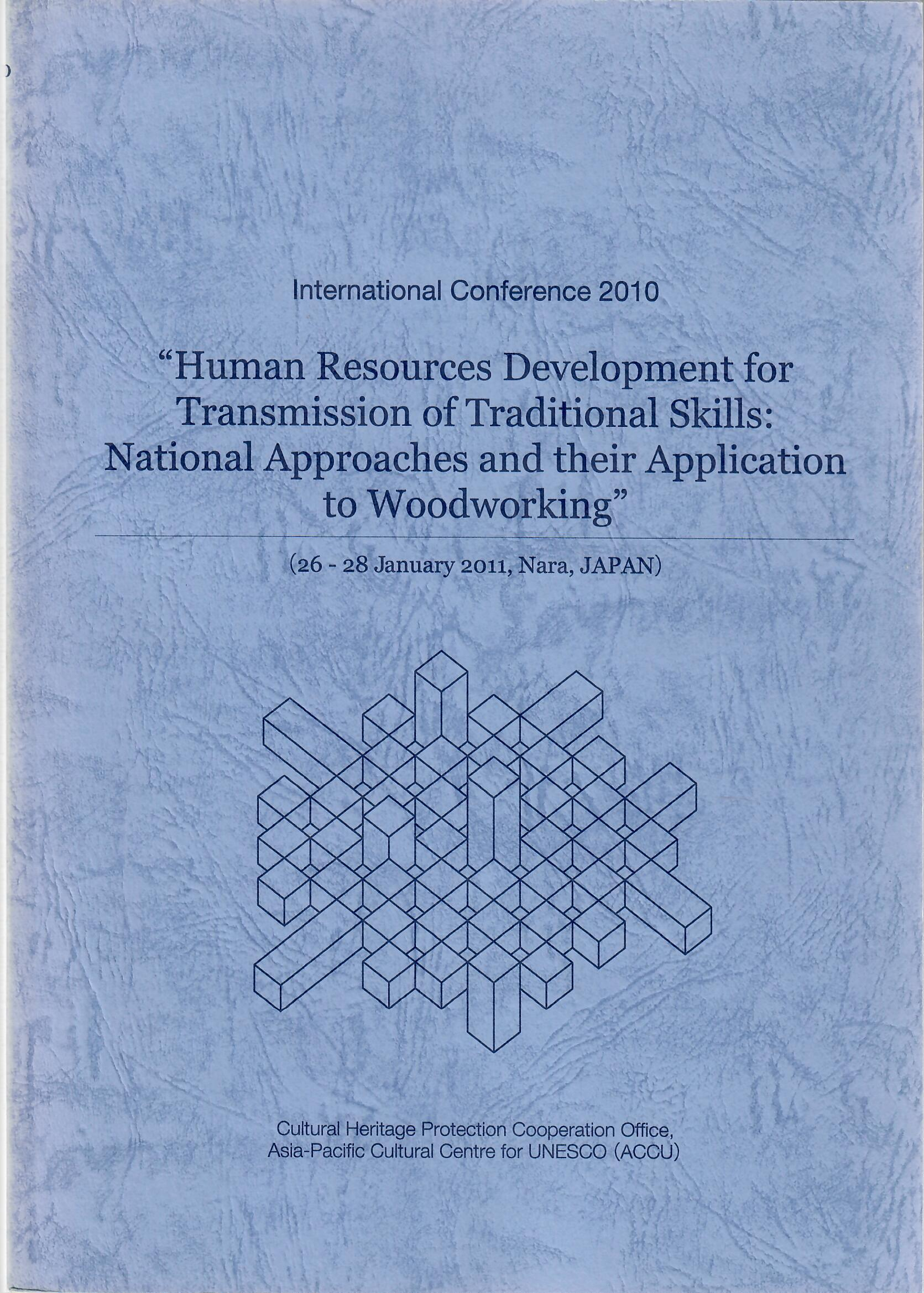 "International Conference 2010 ""Human Resources Development for Transmission of Traditional Skills: National Approaches and their Application to Woodworking"""